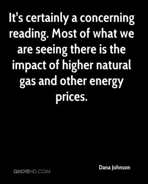 Dana Johnson - It's certainly a concerning reading. Most of what we are seeing there is the impact of higher natural gas and other energy prices.