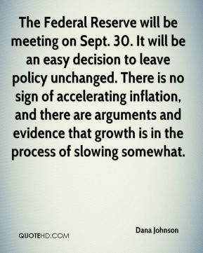 The Federal Reserve will be meeting on Sept. 30. It will be an easy decision to leave policy unchanged. There is no sign of accelerating inflation, and there are arguments and evidence that growth is in the process of slowing somewhat.
