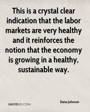 This is a crystal clear indication that the labor markets are very healthy and it reinforces the notion that the economy is growing in a healthy, sustainable way.