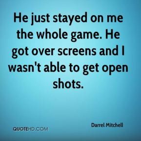 Darrel Mitchell - He just stayed on me the whole game. He got over screens and I wasn't able to get open shots.