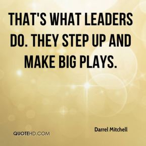 That's what leaders do. They step up and make big plays.