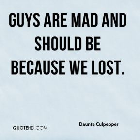 Guys are mad and should be because we lost.
