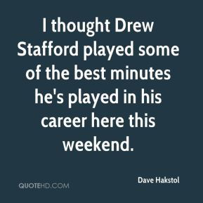 I thought Drew Stafford played some of the best minutes he's played in his career here this weekend.