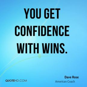 You get confidence with wins.