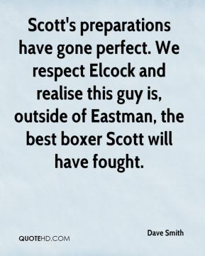 Scott's preparations have gone perfect. We respect Elcock and realise this guy is, outside of Eastman, the best boxer Scott will have fought.