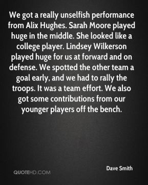 We got a really unselfish performance from Alix Hughes. Sarah Moore played huge in the middle. She looked like a college player. Lindsey Wilkerson played huge for us at forward and on defense. We spotted the other team a goal early, and we had to rally the troops. It was a team effort. We also got some contributions from our younger players off the bench.