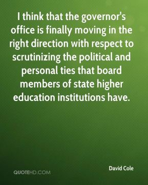 David Cole - I think that the governor's office is finally moving in the right direction with respect to scrutinizing the political and personal ties that board members of state higher education institutions have.