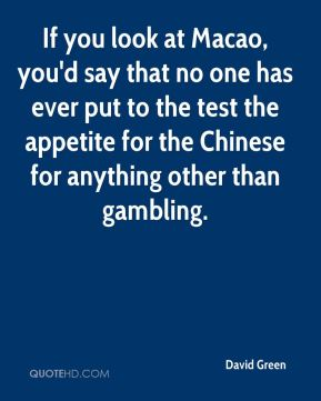 If you look at Macao, you'd say that no one has ever put to the test the appetite for the Chinese for anything other than gambling.