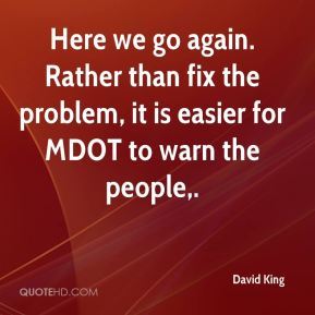 David King - Here we go again. Rather than fix the problem, it is easier for MDOT to warn the people.