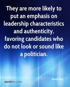 They are more likely to put an emphasis on leadership characteristics and authenticity, favoring candidates who do not look or sound like a politician.