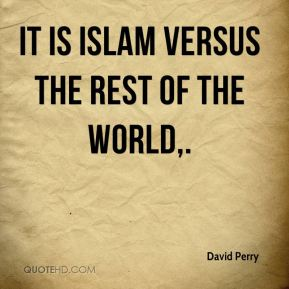 It is Islam versus the rest of the world.