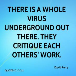 There is a whole virus underground out there. They critique each others' work.