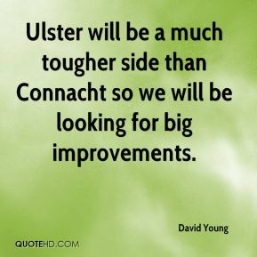 Ulster will be a much tougher side than Connacht so we will be looking for big improvements.