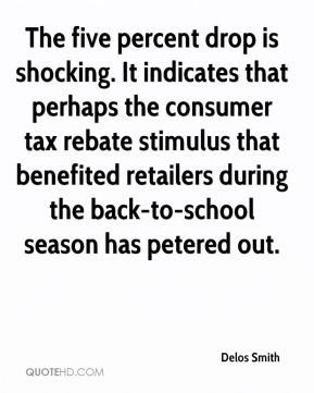 Delos Smith - The five percent drop is shocking. It indicates that perhaps the consumer tax rebate stimulus that benefited retailers during the back-to-school season has petered out.