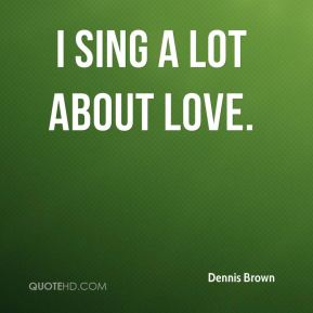 I sing a lot about love.