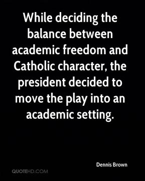 While deciding the balance between academic freedom and Catholic character, the president decided to move the play into an academic setting.
