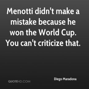 Menotti didn't make a mistake because he won the World Cup. You can't criticize that.