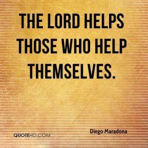 the Lord helps those who help themselves.