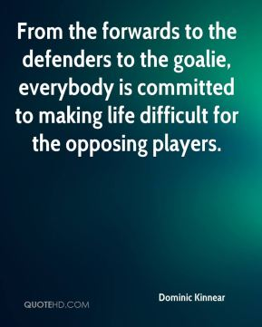 Dominic Kinnear - From the forwards to the defenders to the goalie, everybody is committed to making life difficult for the opposing players.