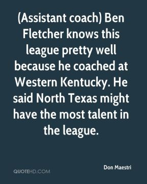 Don Maestri - (Assistant coach) Ben Fletcher knows this league pretty well because he coached at Western Kentucky. He said North Texas might have the most talent in the league.