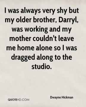 I was always very shy but my older brother, Darryl, was working and my mother couldn't leave me home alone so I was dragged along to the studio.
