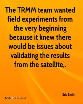 The TRMM team wanted field experiments from the very beginning because it knew there would be issues about validating the results from the satellite.