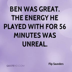 Ben was great. The energy he played with for 56 minutes was unreal.