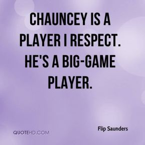 Chauncey is a player I respect. He's a big-game player.