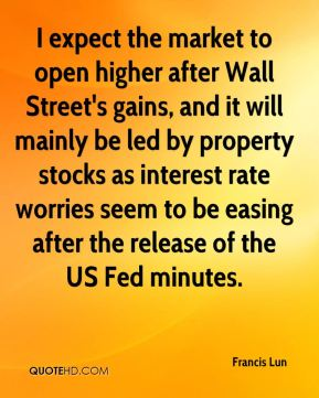 Francis Lun - I expect the market to open higher after Wall Street's gains, and it will mainly be led by property stocks as interest rate worries seem to be easing after the release of the US Fed minutes.