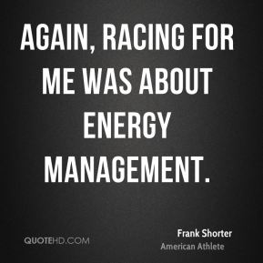 Again, racing for me was about energy management.
