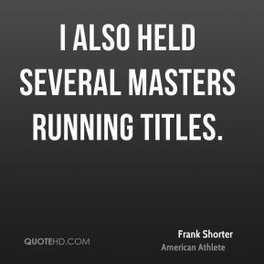 I also held several masters running titles.