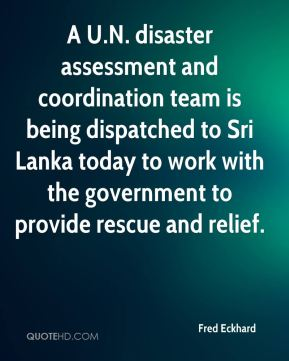 A U.N. disaster assessment and coordination team is being dispatched to Sri Lanka today to work with the government to provide rescue and relief.