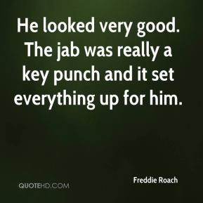 Freddie Roach - He looked very good. The jab was really a key punch and it set everything up for him.