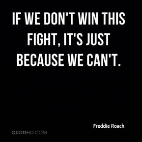 If we don't win this fight, it's just because we can't.