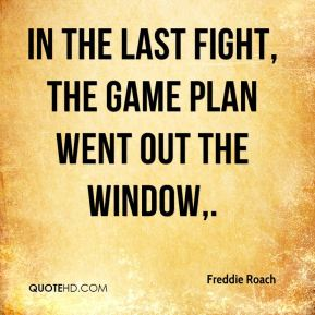 In the last fight, the game plan went out the window.