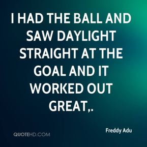 I had the ball and saw daylight straight at the goal and it worked out great.