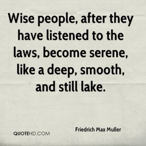 Wise people, after they have listened to the laws, become serene, like a deep, smooth, and still lake.