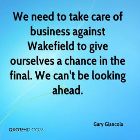 Gary Giancola - We need to take care of business against Wakefield to give ourselves a chance in the final. We can't be looking ahead.