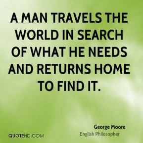George Moore - A man travels the world in search of what he needs and returns home to find it.