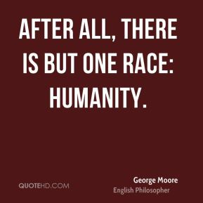After all, there is but one race: humanity.