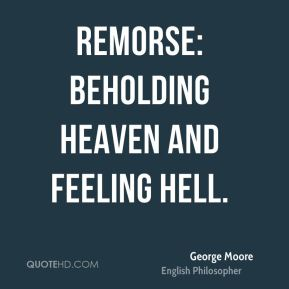 George Moore - Remorse: beholding heaven and feeling hell.