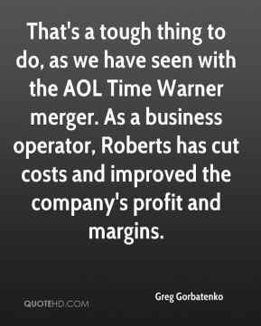 That's a tough thing to do, as we have seen with the AOL Time Warner merger. As a business operator, Roberts has cut costs and improved the company's profit and margins.