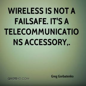 Wireless is not a failsafe. It's a telecommunications accessory.
