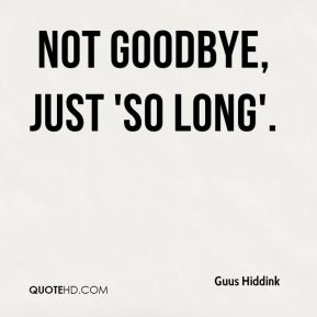 not goodbye, just 'so long'.