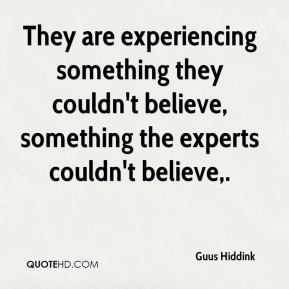 They are experiencing something they couldn't believe, something the experts couldn't believe.