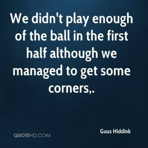 We didn't play enough of the ball in the first half although we managed to get some corners.