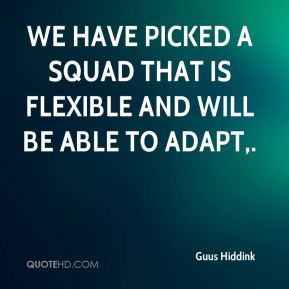 We have picked a squad that is flexible and will be able to adapt.