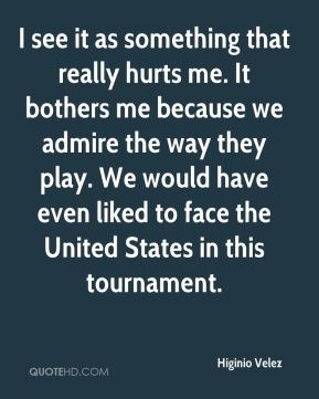 I see it as something that really hurts me. It bothers me because we admire the way they play. We would have even liked to face the United States in this tournament.