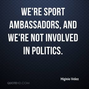 We're sport ambassadors, and we're not involved in politics.