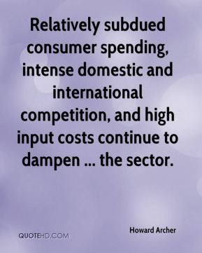 Howard Archer - Relatively subdued consumer spending, intense domestic and international competition, and high input costs continue to dampen ... the sector.